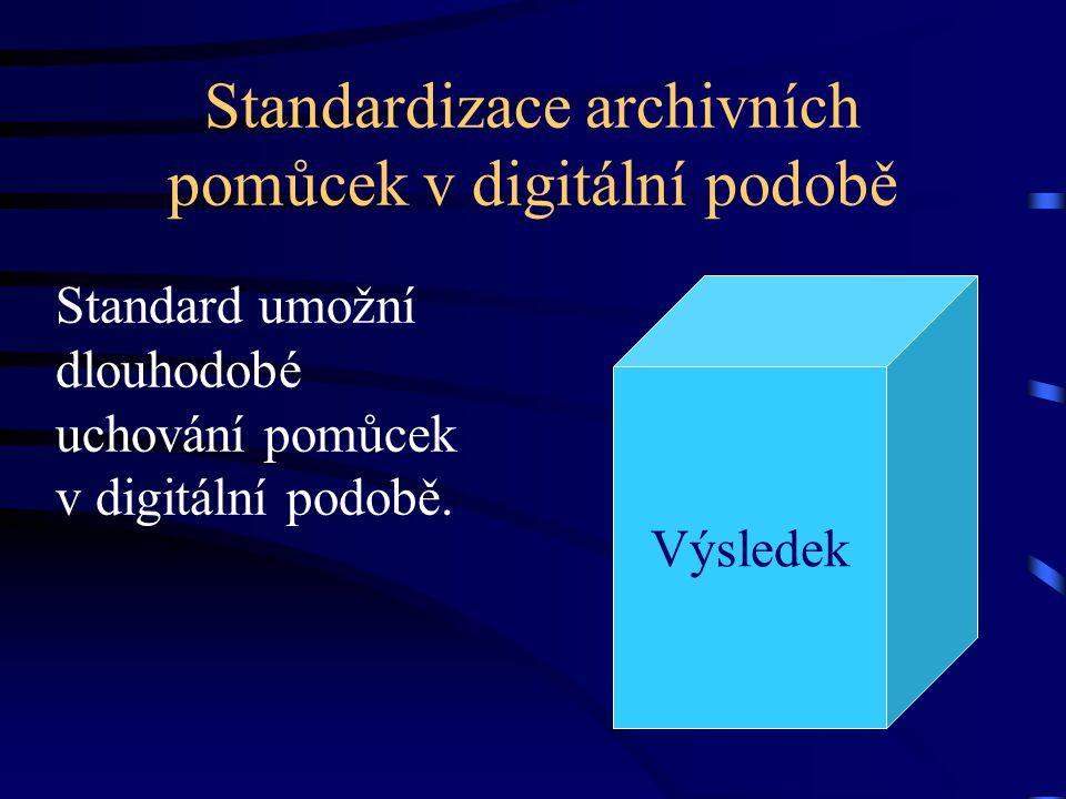 Standardizace archivních pomůcek v digitální podobě Standard umožní dlouhodobé uchování pomůcek v digitální podobě. Výsledek
