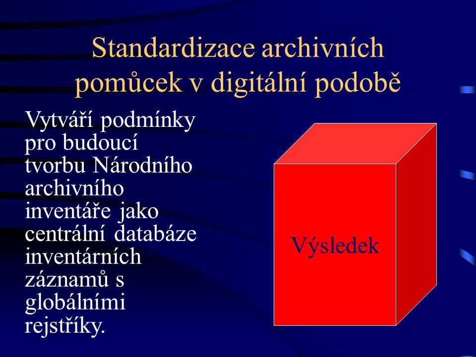 Standardizace archivních pomůcek v digitální podobě Vytváří podmínky pro budoucí tvorbu Národního archivního inventáře jako centrální databáze inventárních záznamů s globálními rejstříky.