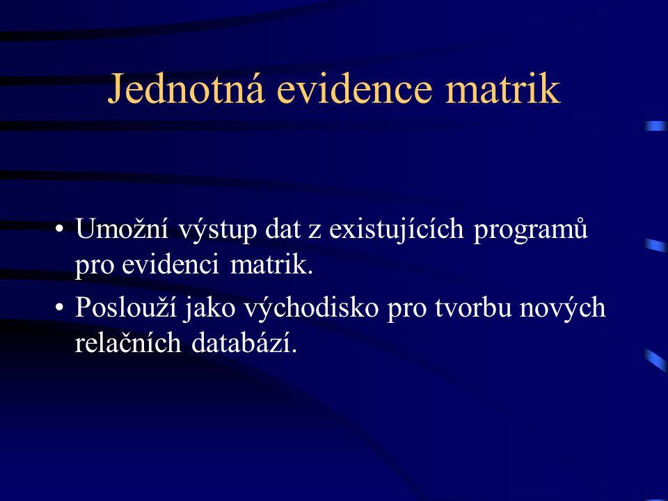 Jednotná evidence matrik Umožní výstup dat z existujících programů pro evidenci matrik. Poslouží jako východisko pro tvorbu nových relačních databází.