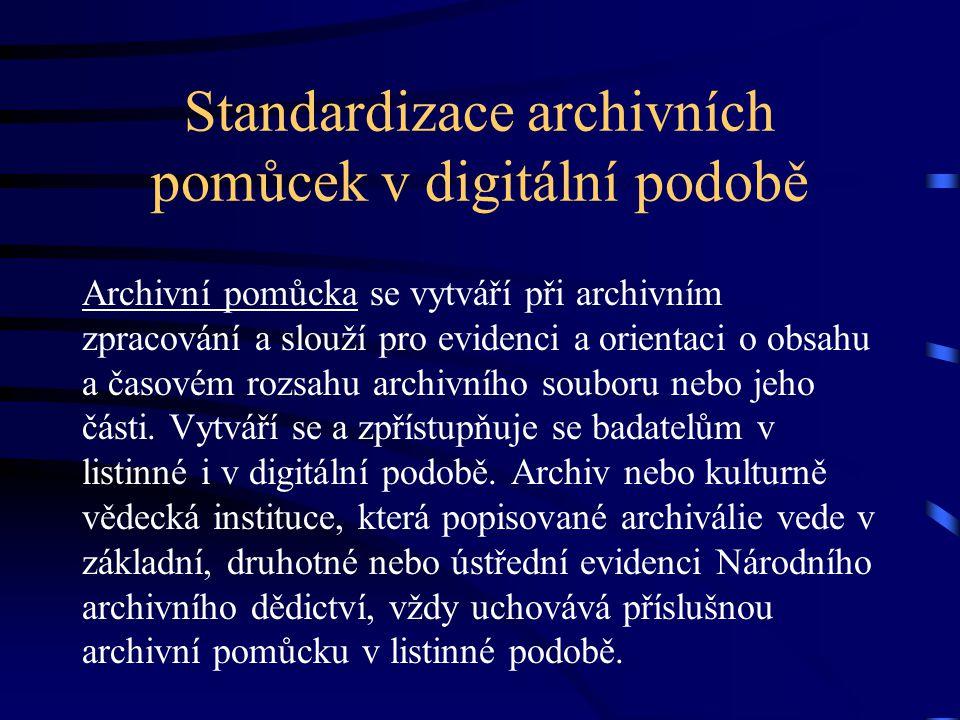 Standardizace archivních pomůcek v digitální podobě Archivní pomůcka se vytváří při archivním zpracování a slouží pro evidenci a orientaci o obsahu a