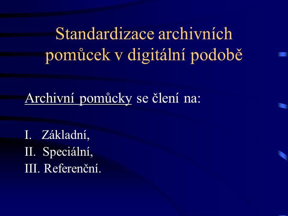Standardizace archivních pomůcek v digitální podobě Archivní pomůcky se člení na: I. Základní, II. Speciální, III. Referenční.
