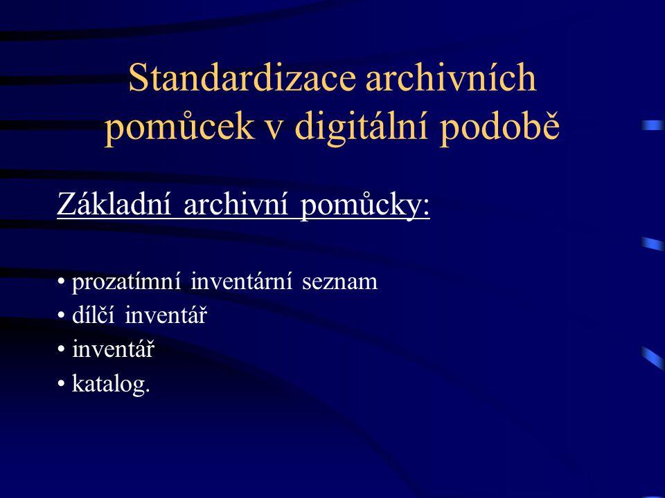 Standardizace archivních pomůcek v digitální podobě Základní archivní pomůcky: prozatímní inventární seznam dílčí inventář inventář katalog.