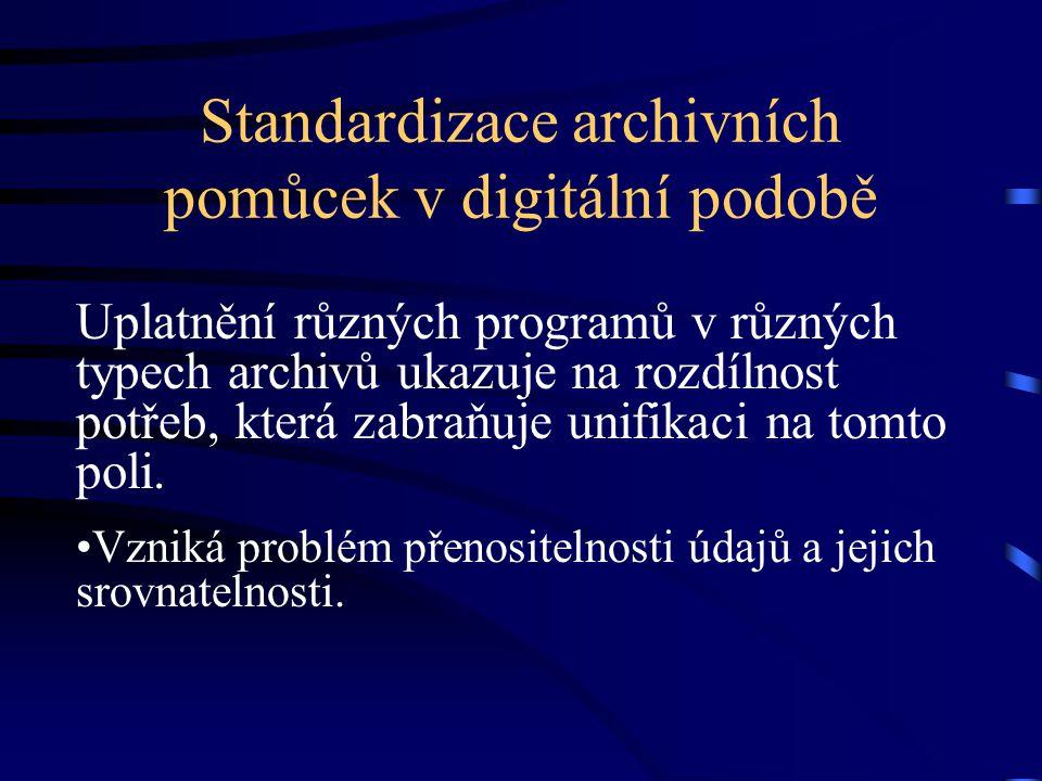 Standardizace archivních pomůcek v digitální podobě Uplatnění různých programů v různých typech archivů ukazuje na rozdílnost potřeb, která zabraňuje unifikaci na tomto poli.