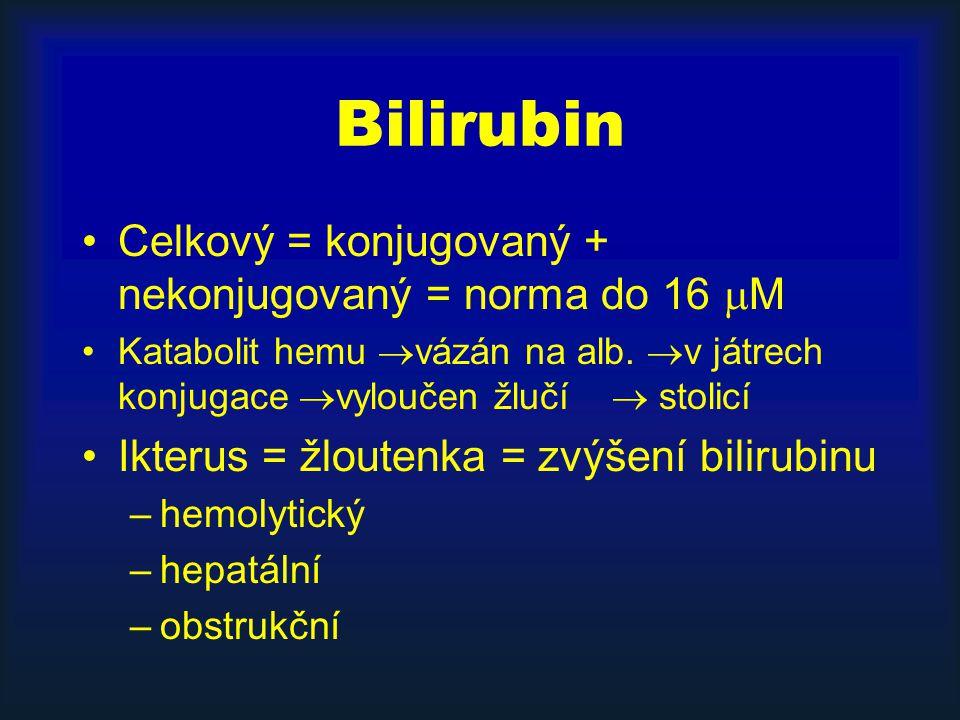 Bilirubin Celkový = konjugovaný + nekonjugovaný = norma do 16  M Katabolit hemu  vázán na alb.