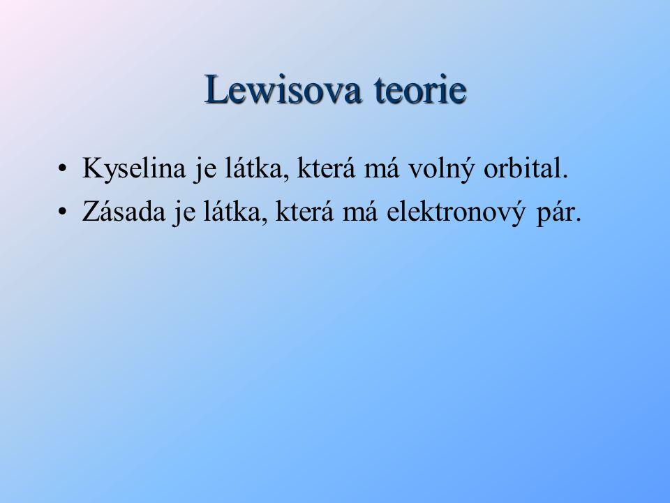 Lewisova teorie Kyselina je látka, která má volný orbital. Zásada je látka, která má elektronový pár.