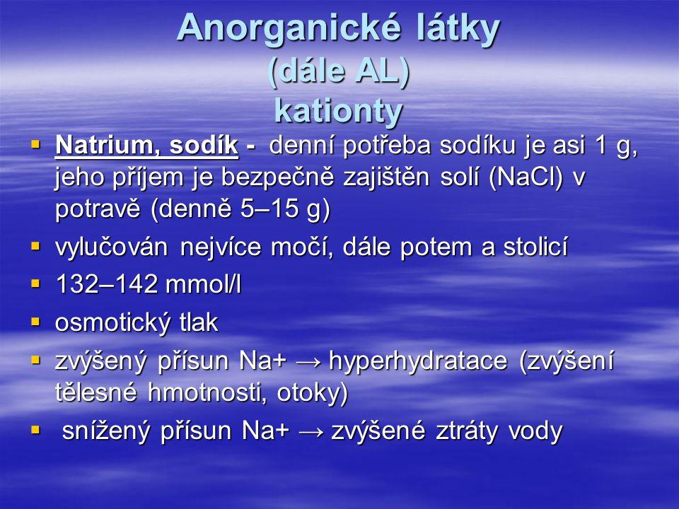 Anorganické látky (dále AL) kationty  Natrium, sodík - denní potřeba sodíku je asi 1 g, jeho příjem je bezpečně zajištěn solí (NaCl) v potravě (denně