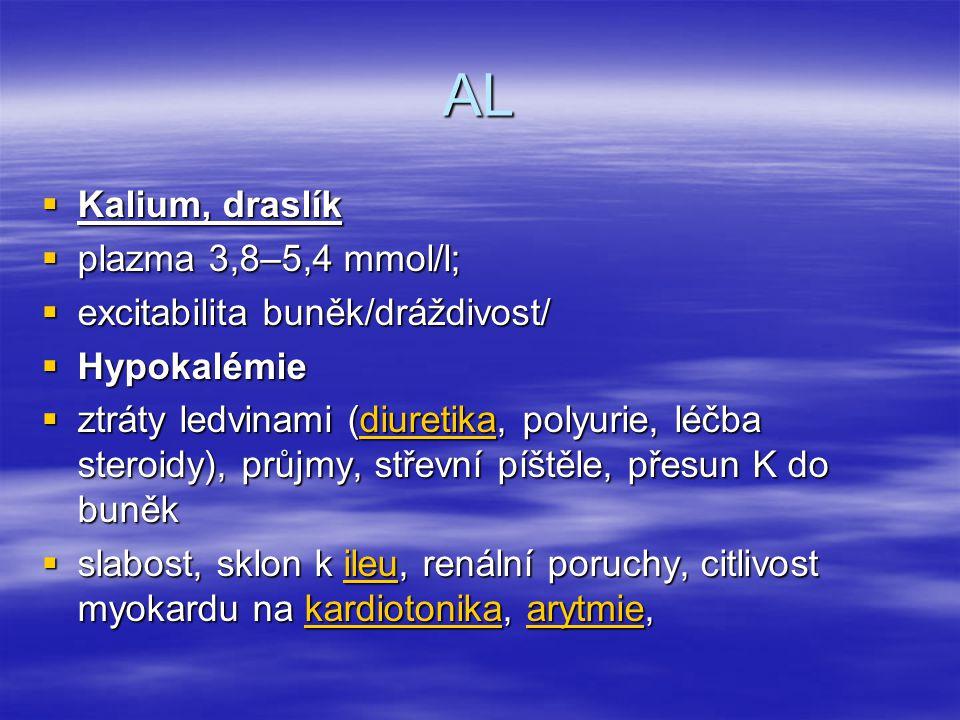 AL  Kalium, draslík  plazma 3,8–5,4 mmol/l;  excitabilita buněk/dráždivost/  Hypokalémie  ztráty ledvinami (diuretika, polyurie, léčba steroidy),