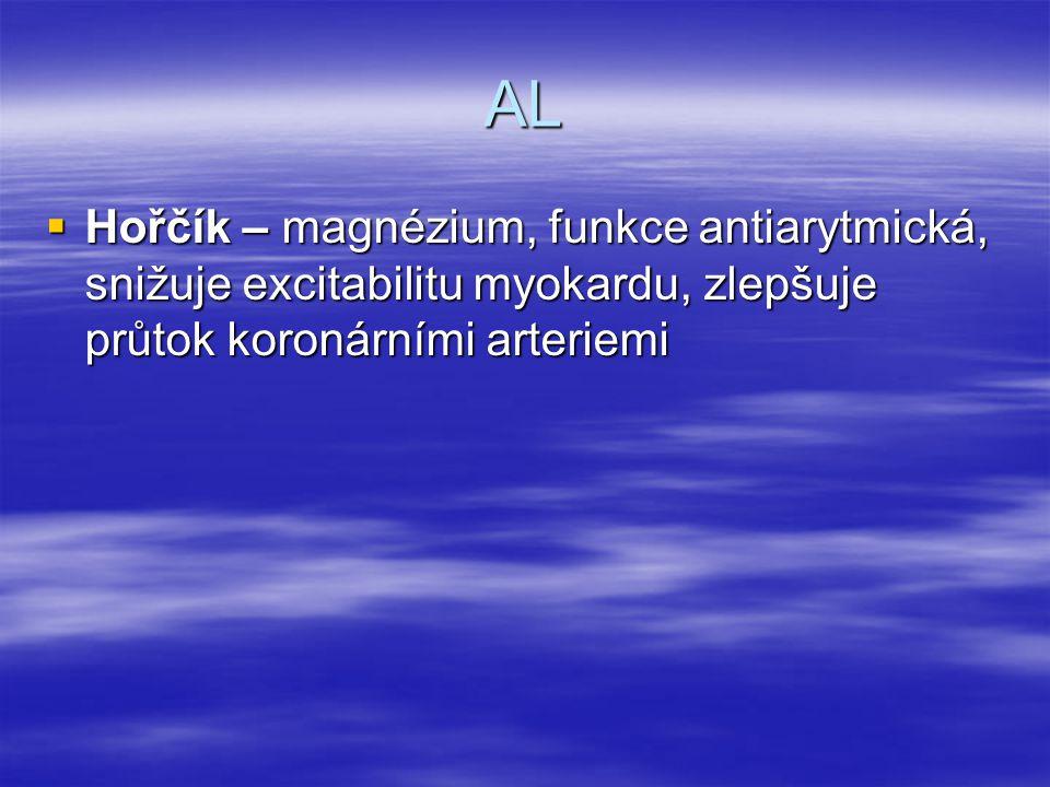 AL  Hořčík – magnézium, funkce antiarytmická, snižuje excitabilitu myokardu, zlepšuje průtok koronárními arteriemi