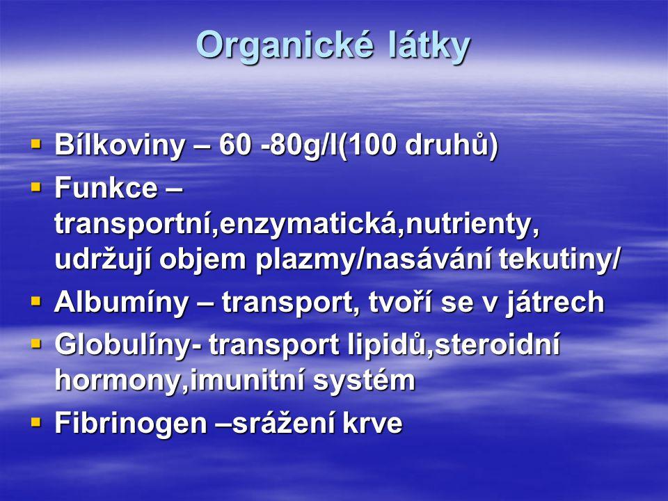 Organické látky  Bílkoviny – 60 -80g/l(100 druhů)  Funkce – transportní,enzymatická,nutrienty, udržují objem plazmy/nasávání tekutiny/  Albumíny –