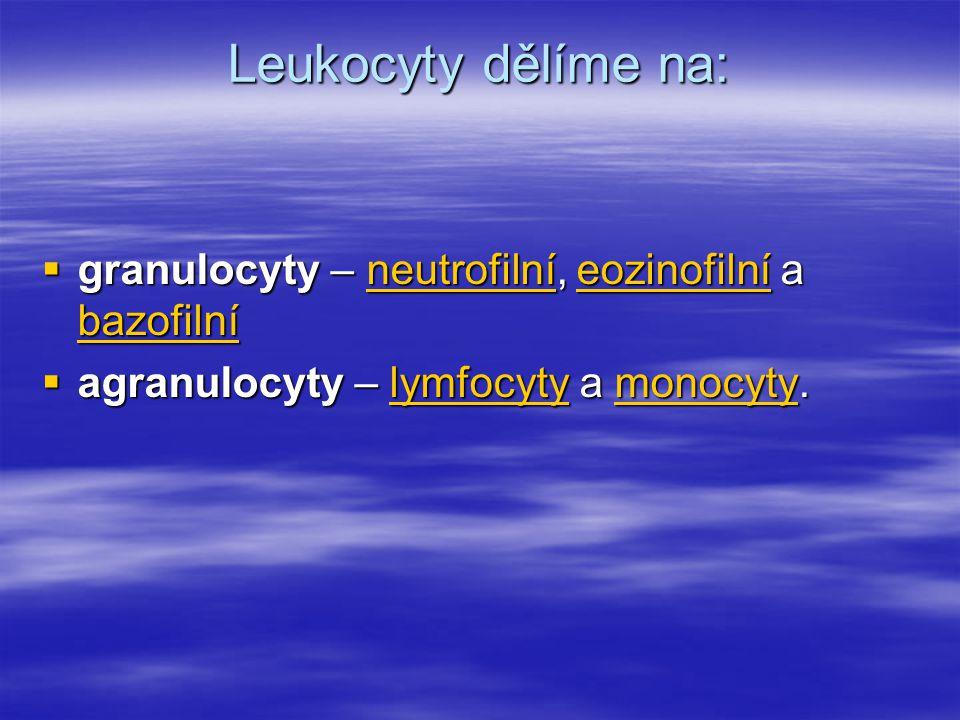 Leukocyty dělíme na:  granulocyty – neutrofilní, eozinofilní a bazofilní neutrofilníeozinofilní bazofilníneutrofilníeozinofilní bazofilní  agranuloc