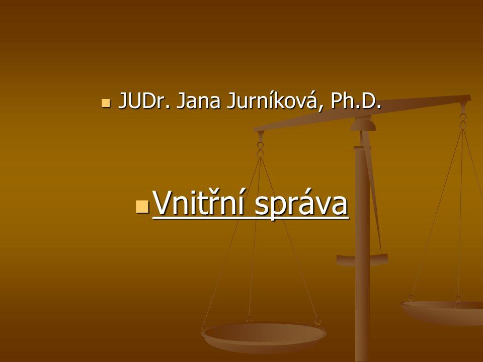JUDr. Jana Jurníková, Ph.D. JUDr. Jana Jurníková, Ph.D. Vnitřní správa Vnitřní správa