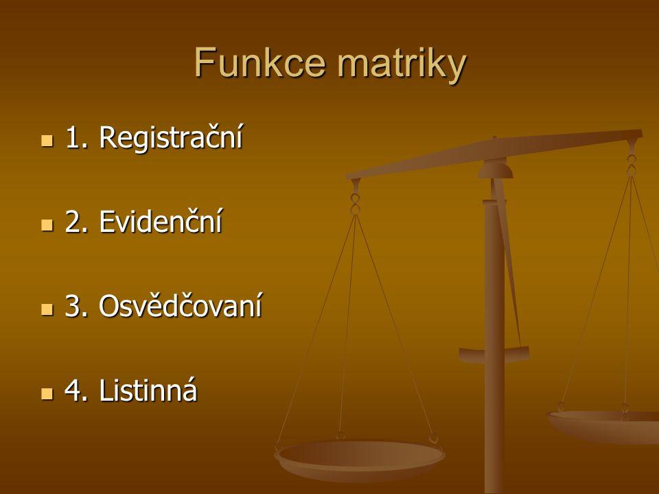 Funkce matriky 1. Registrační 1. Registrační 2. Evidenční 2. Evidenční 3. Osvědčovaní 3. Osvědčovaní 4. Listinná 4. Listinná