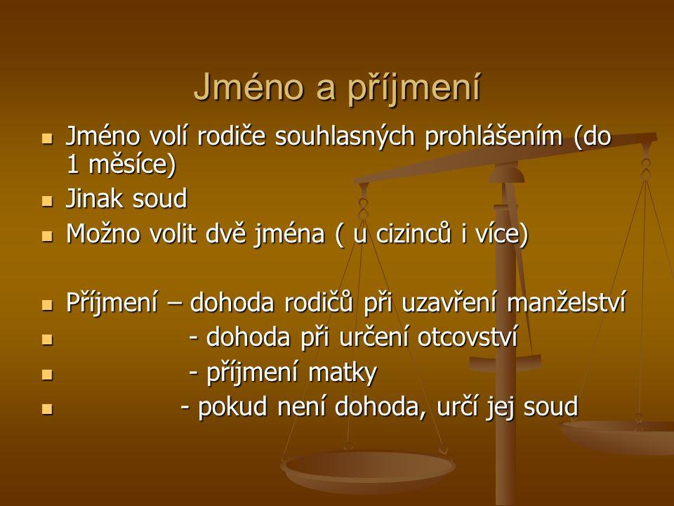 Jméno a příjmení Jméno volí rodiče souhlasných prohlášením (do 1 měsíce) Jméno volí rodiče souhlasných prohlášením (do 1 měsíce) Jinak soud Jinak soud