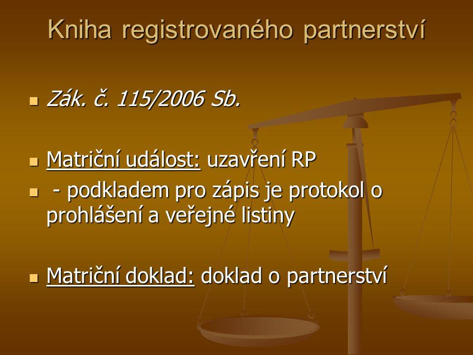 Kniha registrovaného partnerství Zák. č. 115/2006 Sb. Zák. č. 115/2006 Sb. Matriční událost: uzavření RP Matriční událost: uzavření RP - podkladem pro