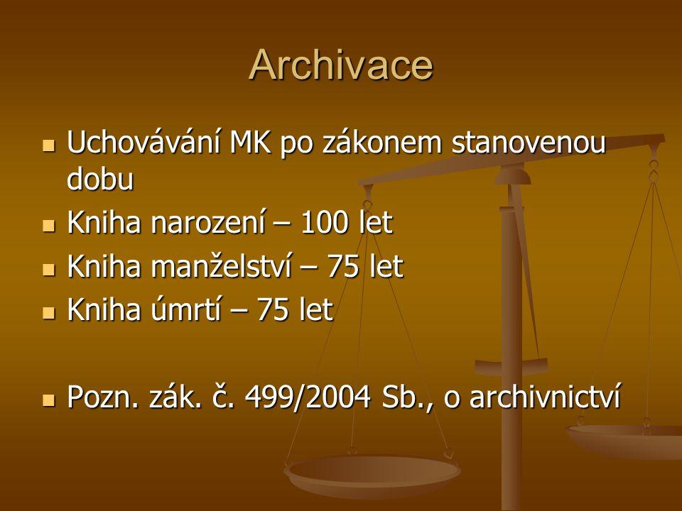 Archivace Uchovávání MK po zákonem stanovenou dobu Uchovávání MK po zákonem stanovenou dobu Kniha narození – 100 let Kniha narození – 100 let Kniha ma