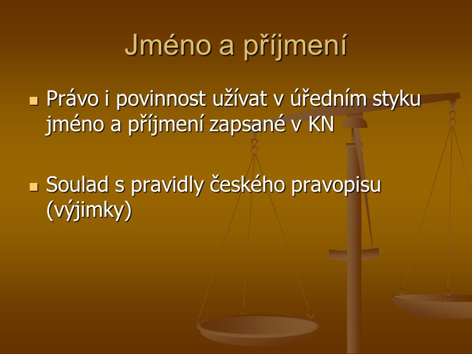 Jméno a příjmení Právo i povinnost užívat v úředním styku jméno a příjmení zapsané v KN Právo i povinnost užívat v úředním styku jméno a příjmení zaps