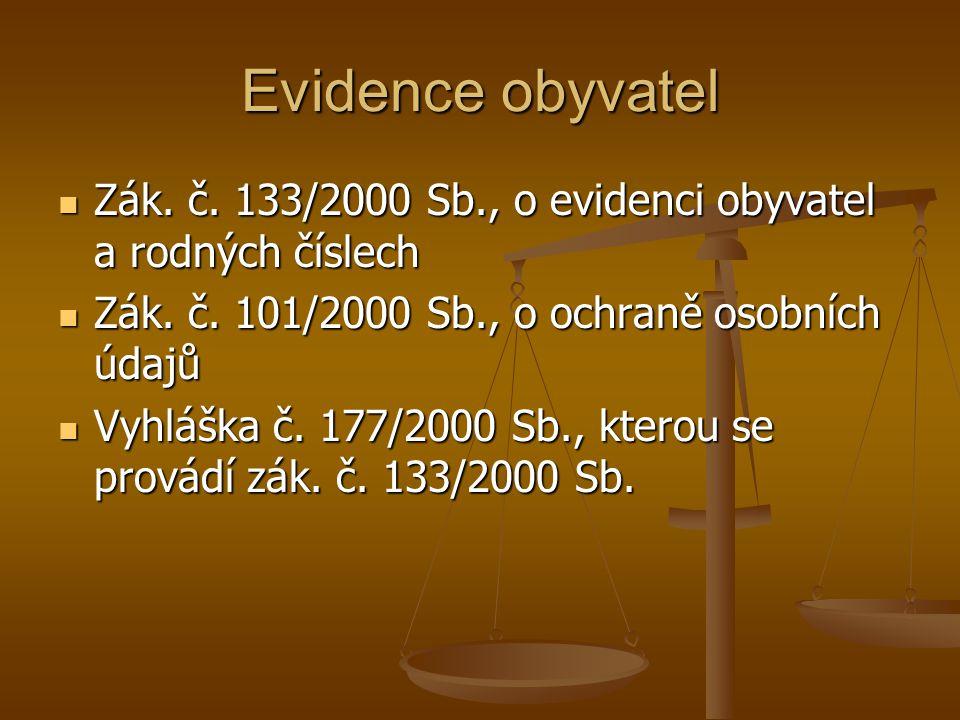 Evidence obyvatel Zák. č. 133/2000 Sb., o evidenci obyvatel a rodných číslech Zák. č. 133/2000 Sb., o evidenci obyvatel a rodných číslech Zák. č. 101/