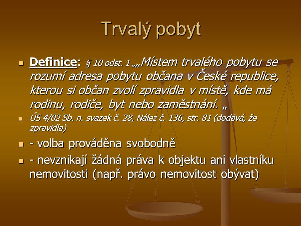 """Trvalý pobyt Definice: § 10 odst. 1 """" """"Místem trvalého pobytu se rozumí adresa pobytu občana v České republice, kterou si občan zvolí zpravidla v míst"""