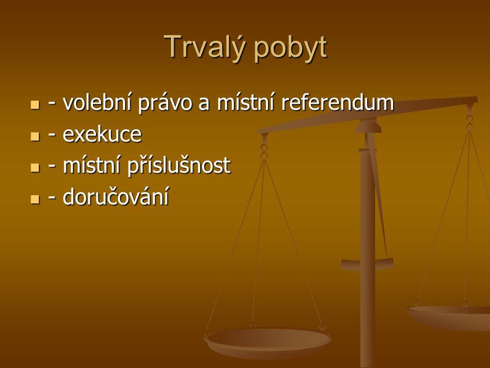 Trvalý pobyt - volební právo a místní referendum - volební právo a místní referendum - exekuce - exekuce - místní příslušnost - místní příslušnost - d