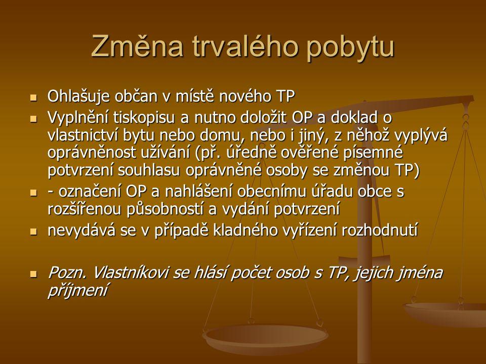 Změna trvalého pobytu Ohlašuje občan v místě nového TP Ohlašuje občan v místě nového TP Vyplnění tiskopisu a nutno doložit OP a doklad o vlastnictví b