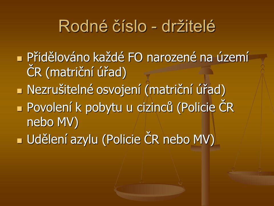 Rodné číslo - držitelé Přidělováno každé FO narozené na území ČR (matriční úřad) Přidělováno každé FO narozené na území ČR (matriční úřad) Nezrušiteln