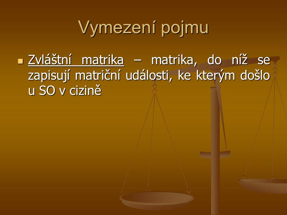 Vymezení pojmu Zvláštní matrika – matrika, do níž se zapisují matriční události, ke kterým došlo u SO v cizině Zvláštní matrika – matrika, do níž se z