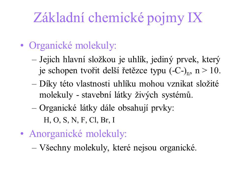 Základní chemické pojmy IX Organické molekuly: –Jejich hlavní složkou je uhlík, jediný prvek, který je schopen tvořit delší řetězce typu (-C-) n, n > 10.