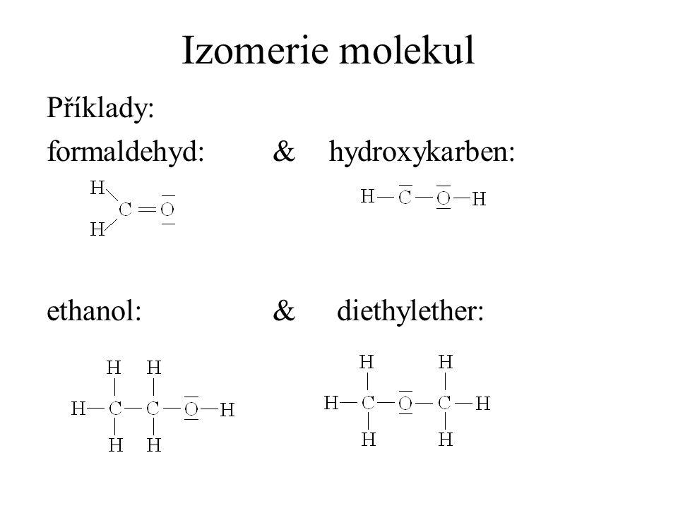 Izomerie molekul Příklady: formaldehyd:&hydroxykarben: ethanol: & diethylether: