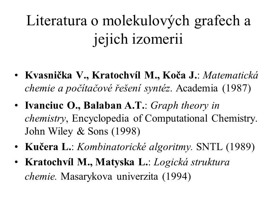 Literatura o molekulových grafech a jejich izomerii Kvasnička V., Kratochvíl M., Koča J.: Matematická chemie a počítačové řešení syntéz.