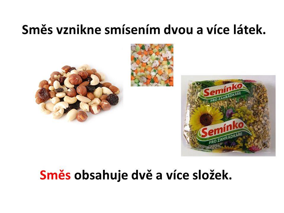 Příklad: vaření těstovin VODA (látka) SŮL (látka) Voda a sůl jsou SLOŽKY SMĚSI.