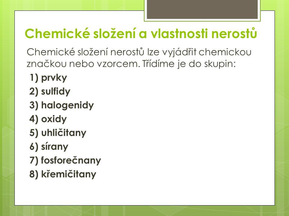 Chemické složení a vlastnosti nerostů Chemické složení nerostů lze vyjádřit chemickou značkou nebo vzorcem.