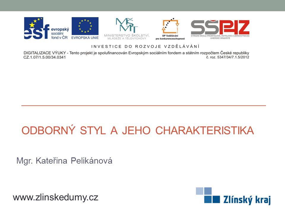 ODBORNÝ STYL A JEHO CHARAKTERISTIKA Mgr. Kateřina Pelikánová www.zlinskedumy.cz
