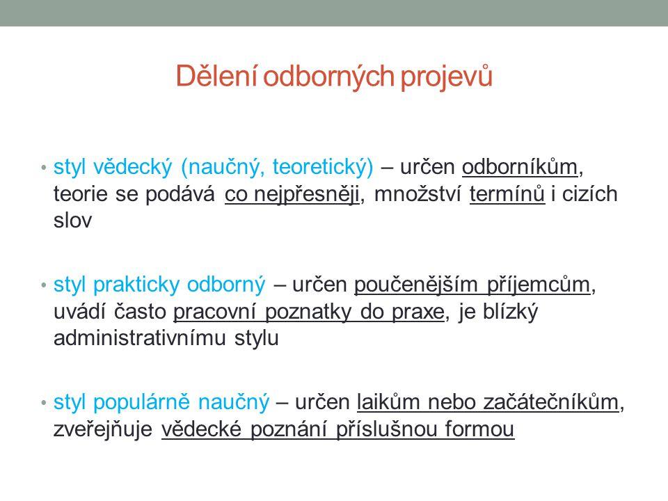 Jazykové prostředky výhradně spisovný jazyk neutrální jazykové prostředky, nepoužívají se citově zabarvená slova nejvýraznějším prostředkem je termín (odborný název) znalost terminologie daného oboru je závazná za termín považujeme i víceslovná pojmenování (terminologická sousloví) – př.