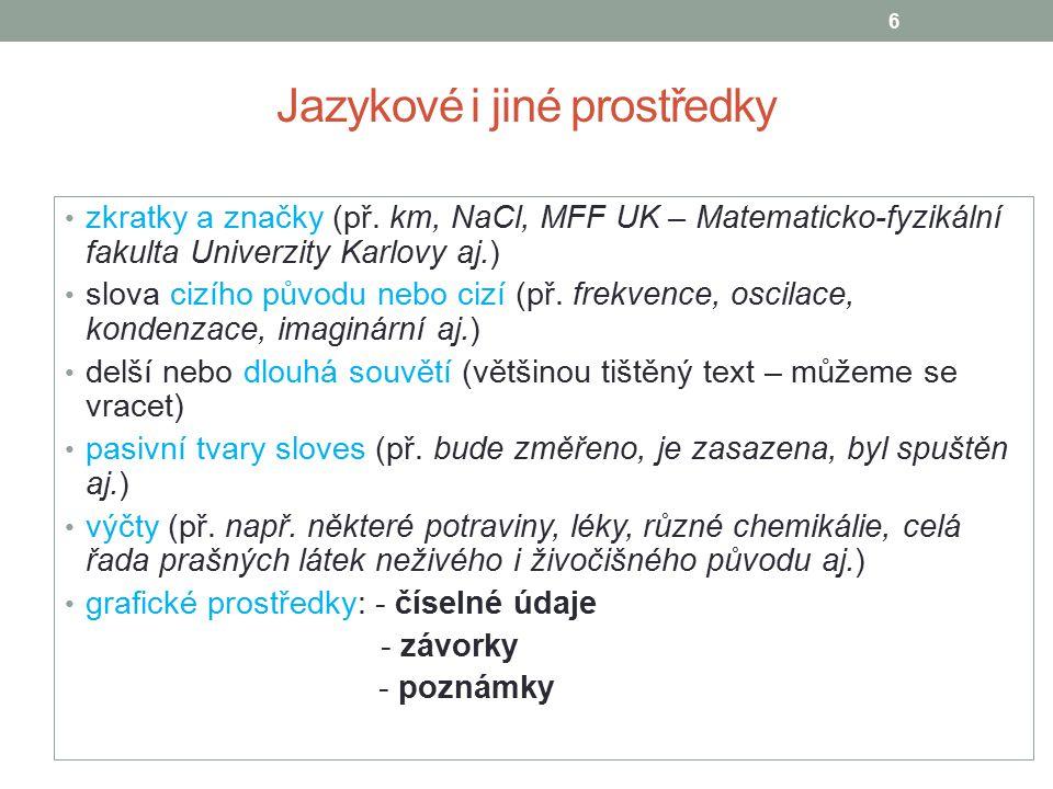 Jazykové i jiné prostředky zkratky a značky (př. km, NaCl, MFF UK – Matematicko-fyzikální fakulta Univerzity Karlovy aj.) slova cizího původu nebo ciz