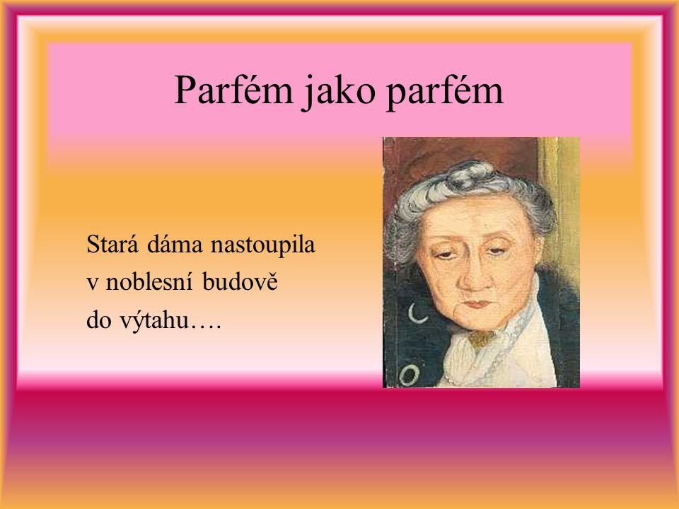 Parfém jako parfém Stará dáma nastoupila v noblesní budově do výtahu….