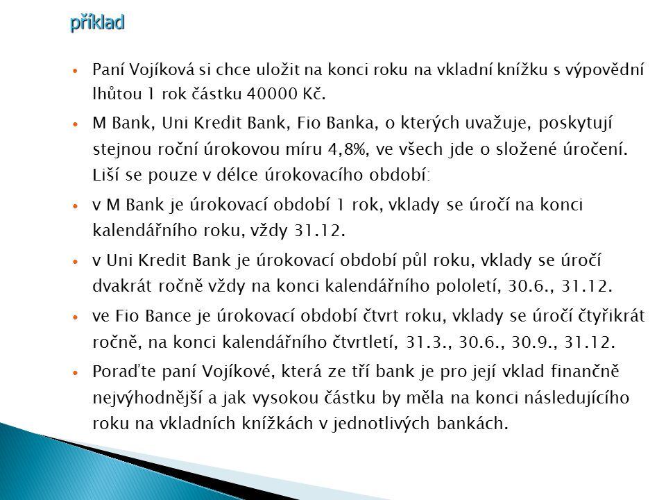 Paní Vojíková si chce uložit na konci roku na vkladní knížku s výpovědní lhůtou 1 rok částku 40000 Kč.