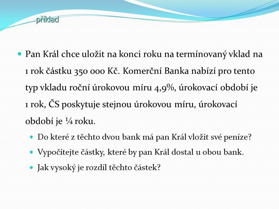 řešení  Peníze by měl pan Král uložit do ČS, která mu je zúročí 4krát.