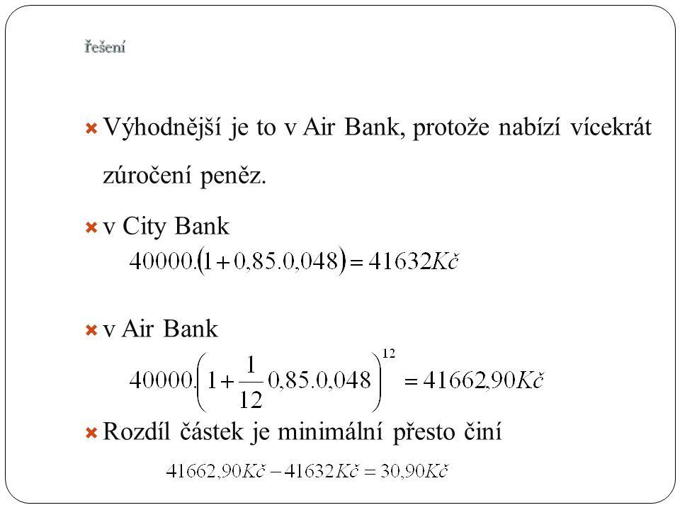 řešení  Výhodnější je to v Air Bank, protože nabízí vícekrát zúročení peněz.