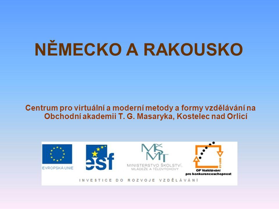 NĚMECKO A RAKOUSKO Centrum pro virtuální a moderní metody a formy vzdělávání na Obchodní akademii T. G. Masaryka, Kostelec nad Orlicí