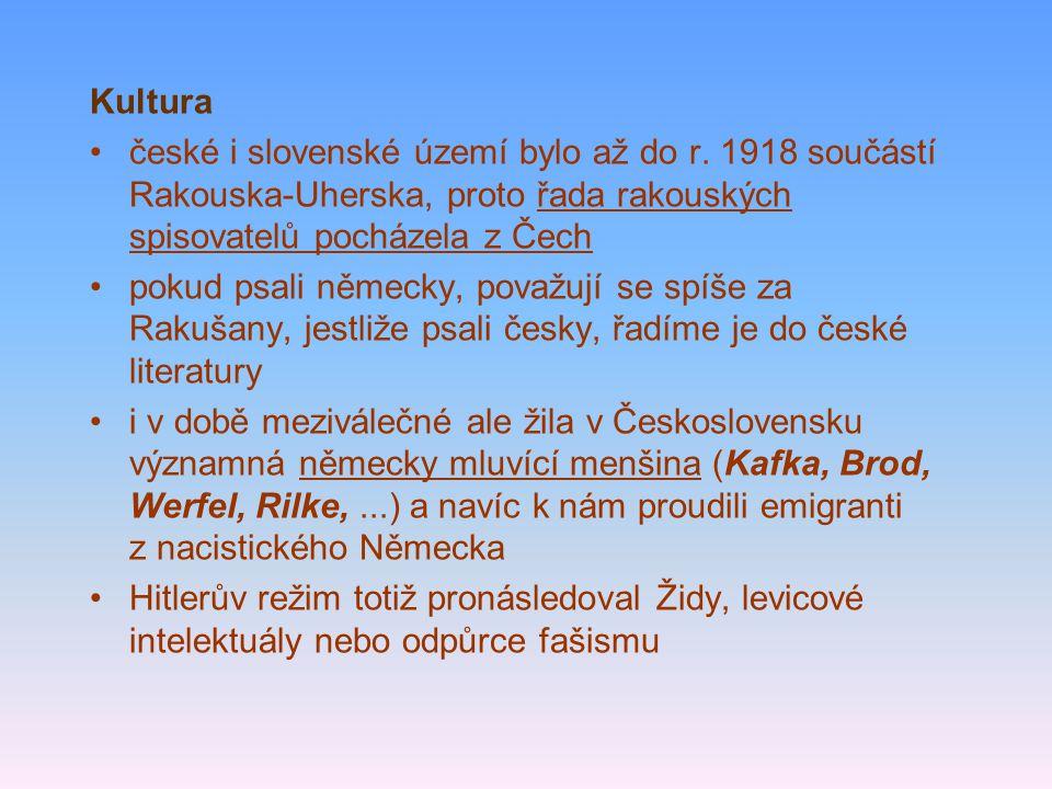 Kultura české i slovenské území bylo až do r. 1918 součástí Rakouska-Uherska, proto řada rakouských spisovatelů pocházela z Čech pokud psali německy,