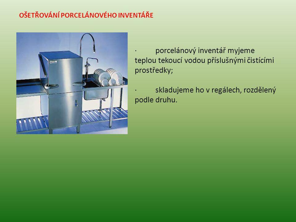 OŠETŘOVÁNÍ PORCELÁNOVÉHO INVENTÁŘE · porcelánový inventář myjeme teplou tekoucí vodou příslušnými čistícími prostředky; · skladujeme ho v regálech, rozdělený podle druhu.