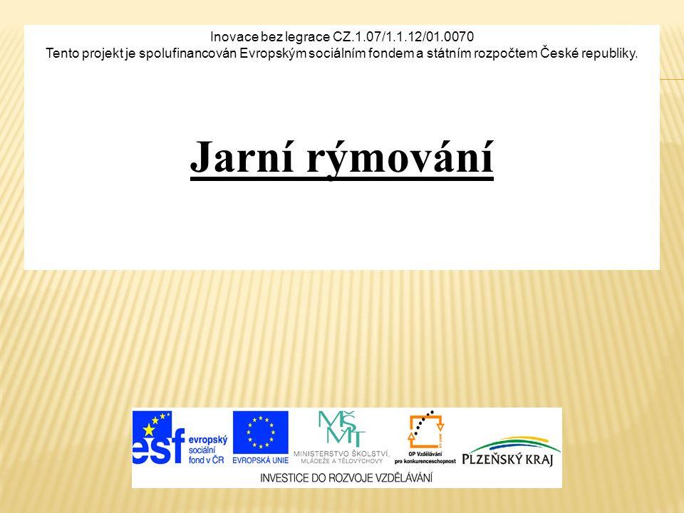 Inovace bez legrace CZ.1.07/1.1.12/01.0070 Tento projekt je spolufinancován Evropským sociálním fondem a státním rozpočtem České republiky. Jarní rýmo