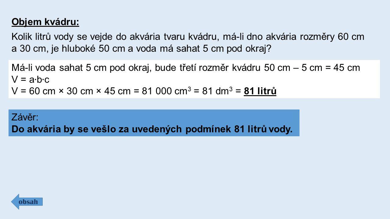 Objem kvádru: obsah Kolik litrů vody se vejde do akvária tvaru kvádru, má-li dno akvária rozměry 60 cm a 30 cm, je hluboké 50 cm a voda má sahat 5 cm pod okraj.