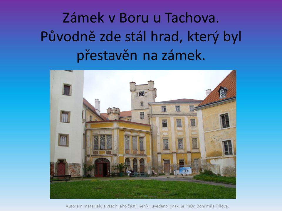 Zámek v Boru u Tachova. Původně zde stál hrad, který byl přestavěn na zámek.