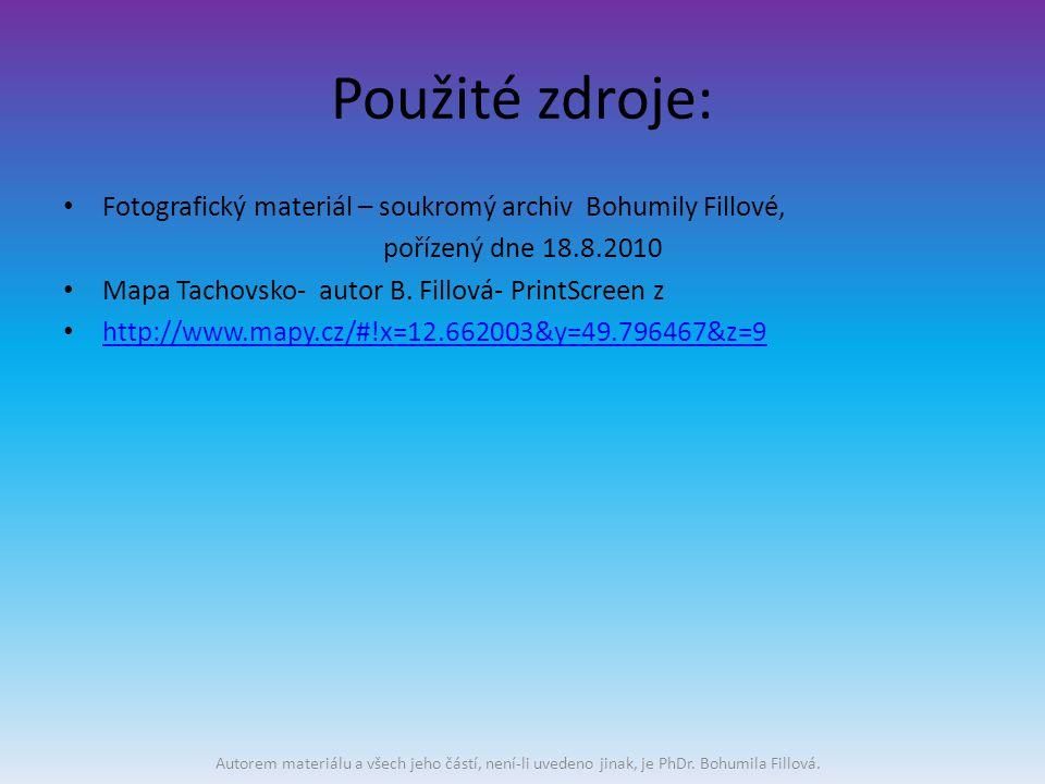 Použité zdroje: Fotografický materiál – soukromý archiv Bohumily Fillové, pořízený dne 18.8.2010 Mapa Tachovsko- autor B.