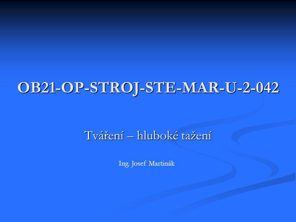 OB21-OP-STROJ-STE-MAR-U-2-042 Tváření – hluboké tažení Ing. Josef Martinák