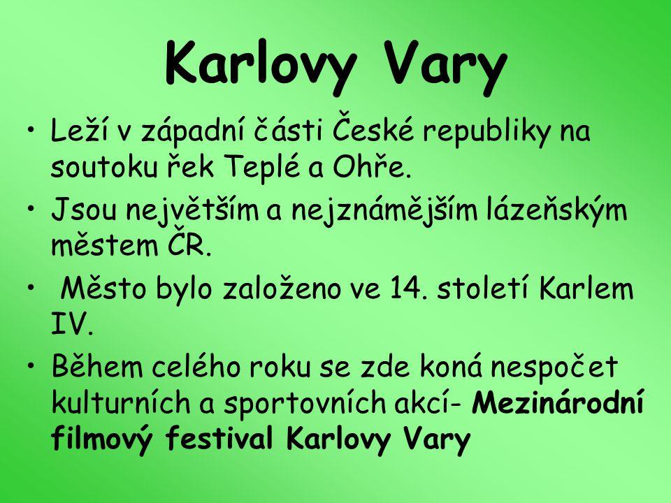 Karlovy Vary Leží v západní části České republiky na soutoku řek Teplé a Ohře. Jsou největším a nejznámějším lázeňským městem ČR. Město bylo založeno