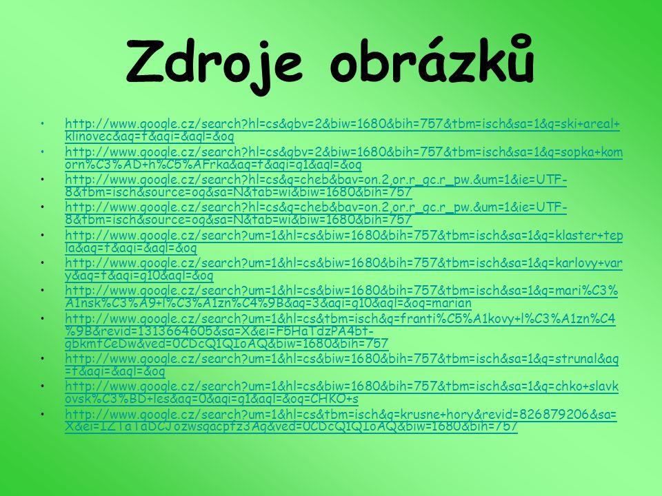 Zdroje obrázků http://www.google.cz/search?hl=cs&gbv=2&biw=1680&bih=757&tbm=isch&sa=1&q=ski+areal+ klinovec&aq=f&aqi=&aql=&oqhttp://www.google.cz/sear