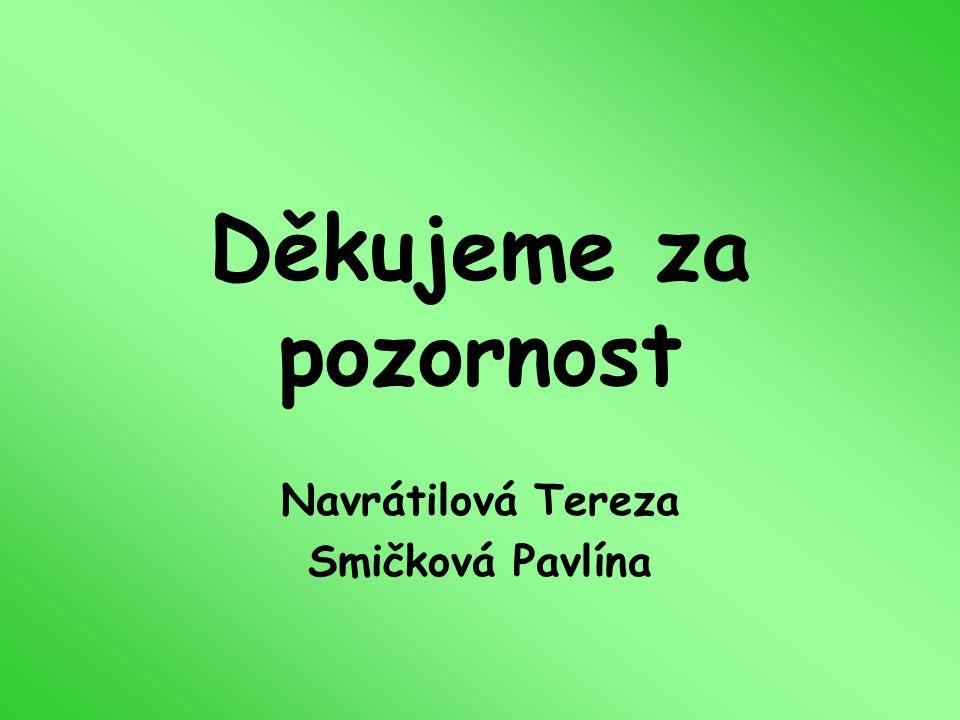Děkujeme za pozornost Navrátilová Tereza Smičková Pavlína