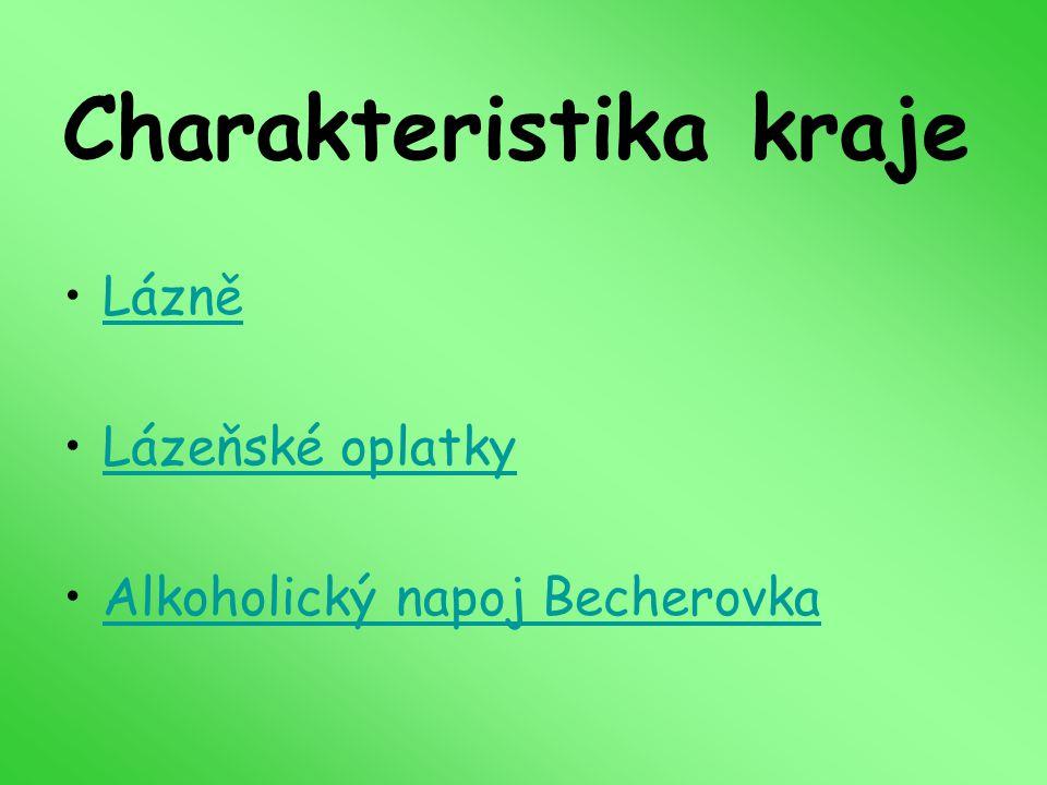 Charakteristika kraje Lázně Lázeňské oplatky Alkoholický napoj Becherovka